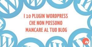 10 migliori plugin wordpress per il tuo blog