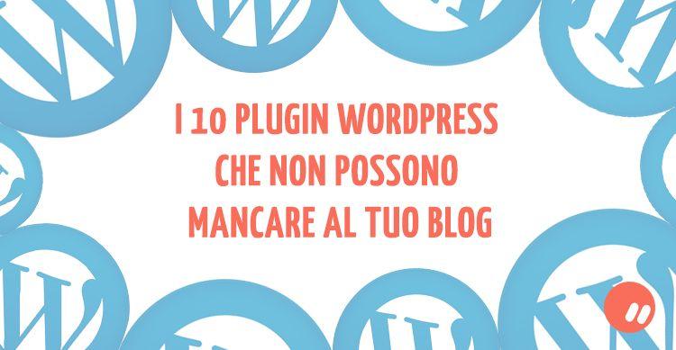 10 plugin WordPress necessari per il tuo blog