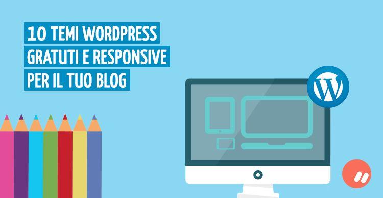 10 temi WordPress gratuiti e responsive per il tuo blog: come scegliere quello giusto