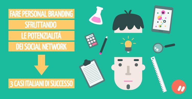 3 casi italiani di personal branding che hanno avuto successo grazie ai social network