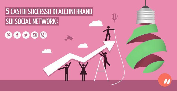 5 casi di successo di alcuni brand sui social network
