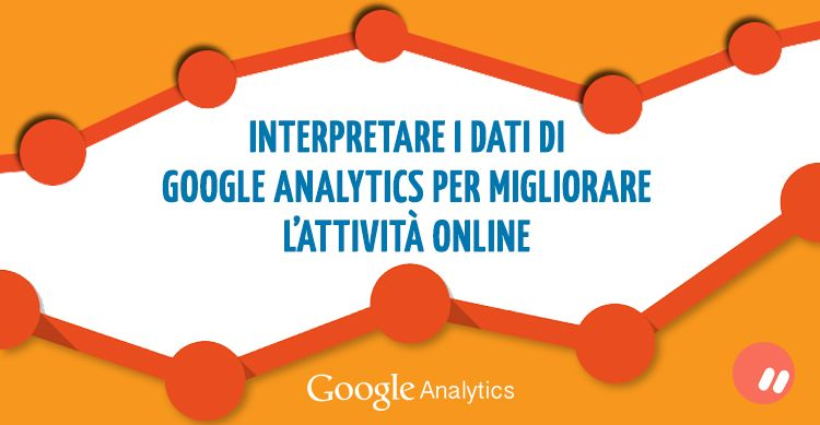 Come interpretare i dati di Google Analytics
