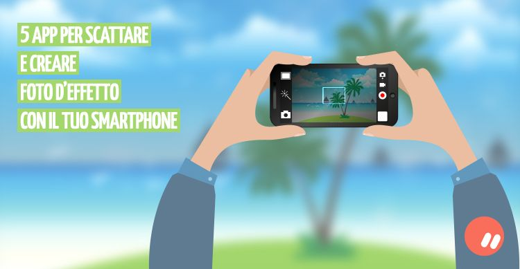5 app smartphone per scattare foto e renderle veri capolavori