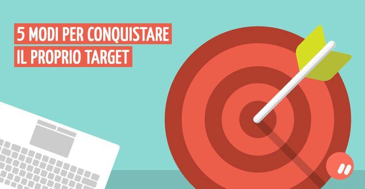 5 modi per conquistare il proprio target