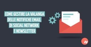 Come gestire le notifiche email di social network e newsletter