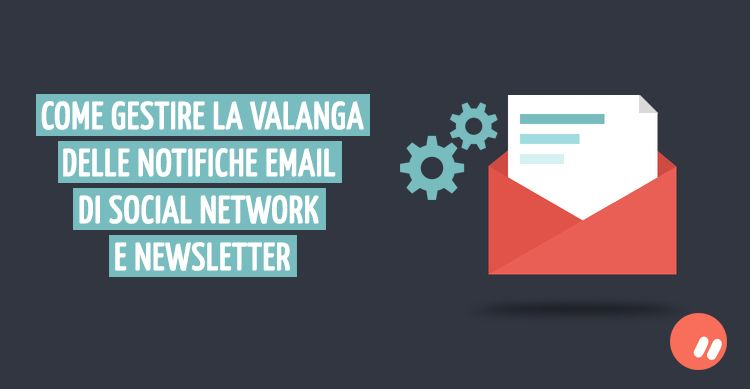 Come gestire le notifiche email di social network e newsletter