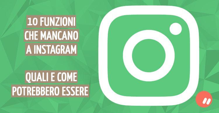 10 funzioni che mancano a Instagram: quali e come potrebbero essere