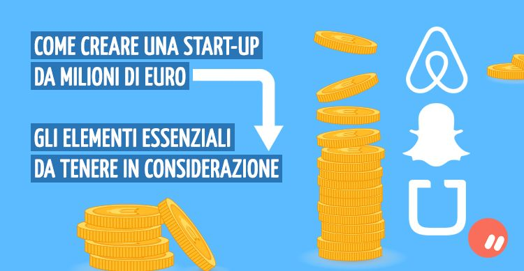 Come creare una start-up da milioni di euro: elementi da considerare
