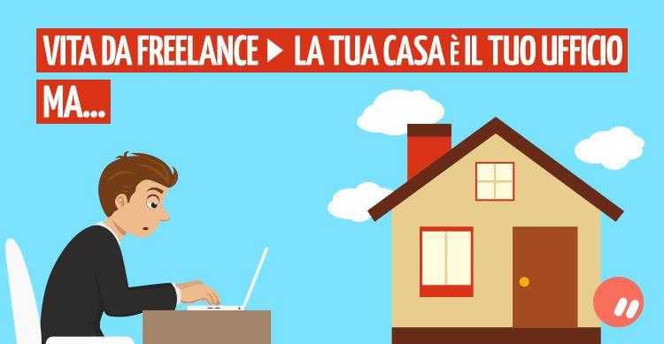 Vita da Freelance: la tua casa è il tuo ufficio, ma…