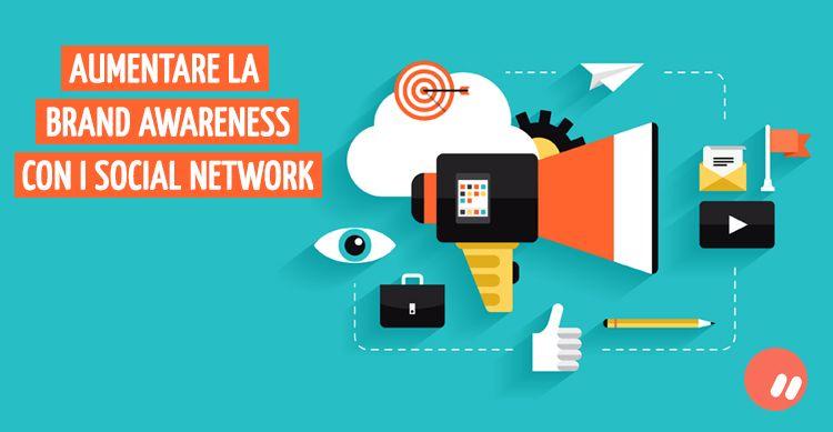Come aumentare la brand awareness con i social network