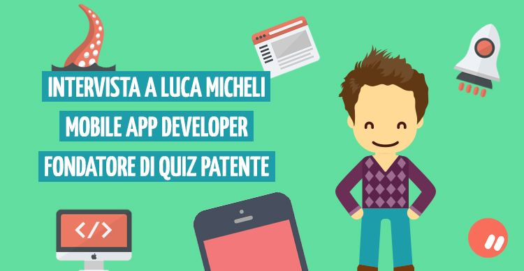Intervista a Luca Micheli: mobile app developer, fondatore di Quiz Patente