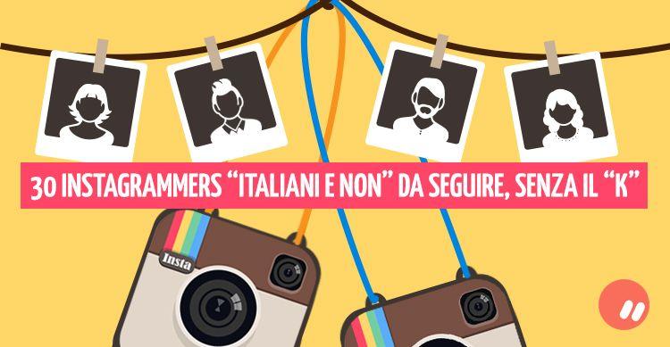 """30 Instagrammers """"italiani e NON"""" da seguire, senza il K"""