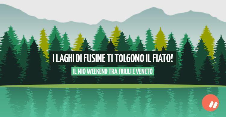 I Laghi di Fusine ti tolgono il fiato: il mio weekend tra Friuli e Veneto