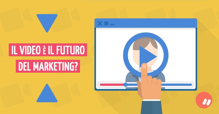 Il video è il futuro del marketing