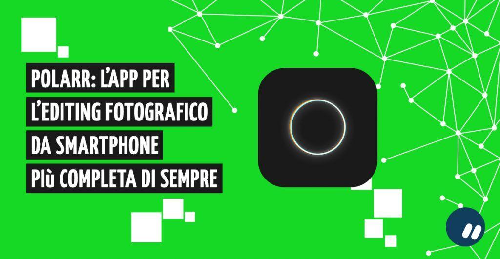 Polarr: l'app di editing fotografico per smartphone più completa di sempre