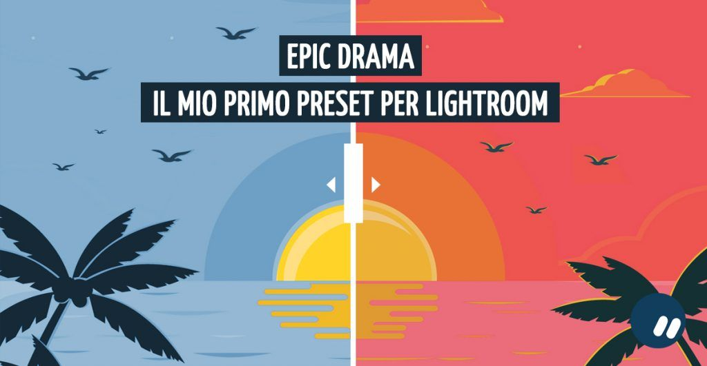 Epic drama: il mio nuovo preset per Lightroom | Download