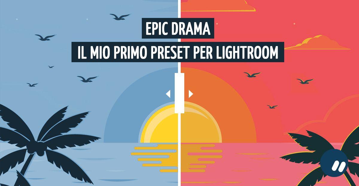 Epic drama: il mio nuovo preset per Lightroom | Download